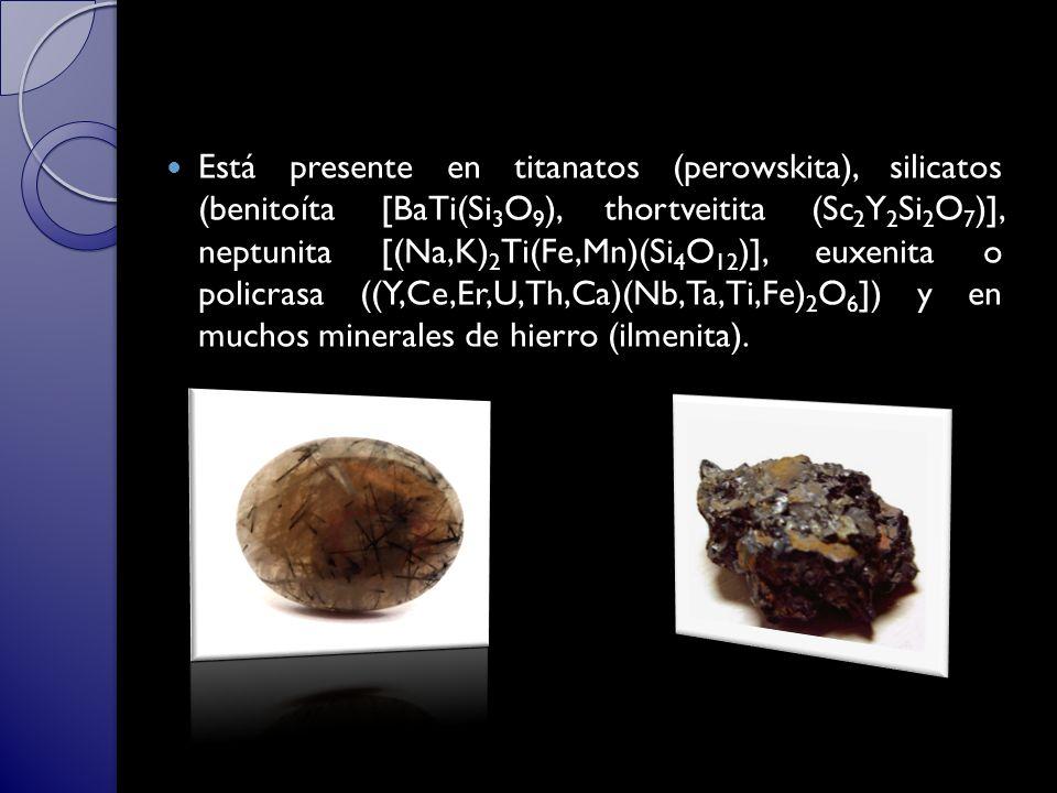 Está presente en titanatos (perowskita), silicatos (benitoíta [BaTi(Si3O9), thortveitita (Sc2Y2Si2O7)], neptunita [(Na,K)2Ti(Fe,Mn)(Si4O12)], euxenita o policrasa ((Y,Ce,Er,U,Th,Ca)(Nb,Ta,Ti,Fe)2O6]) y en muchos minerales de hierro (ilmenita).